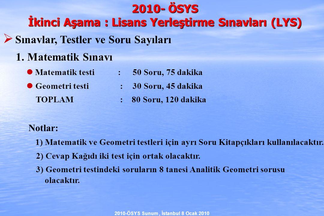 2010-ÖSYS Sunum, İstanbul 8 Ocak 2010 2010- ÖSYS İkinci Aşama : Lisans Yerleştirme Sınavları (LYS)  Sınavlar, Testler ve Soru Sayıları 1.