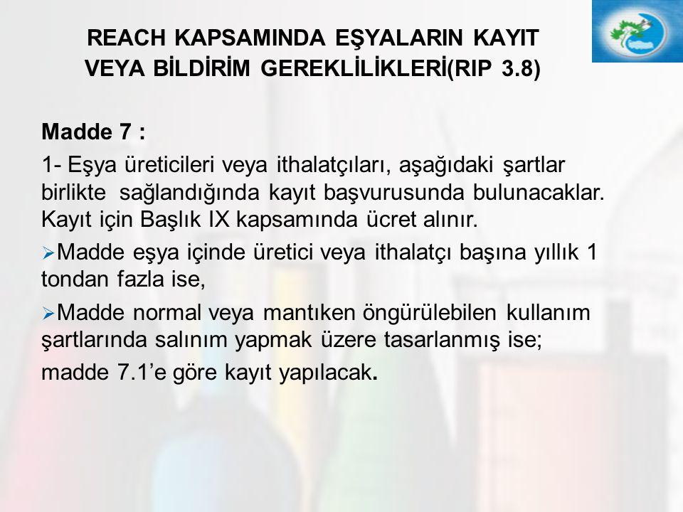 30 REACH KAPSAMINDA EŞYALARIN KAYIT VEYA BİLDİRİM GEREKLİLİKLERİ(RIP 3.8) Madde 7 : 1- Eşya üreticileri veya ithalatçıları, aşağıdaki şartlar birlikte