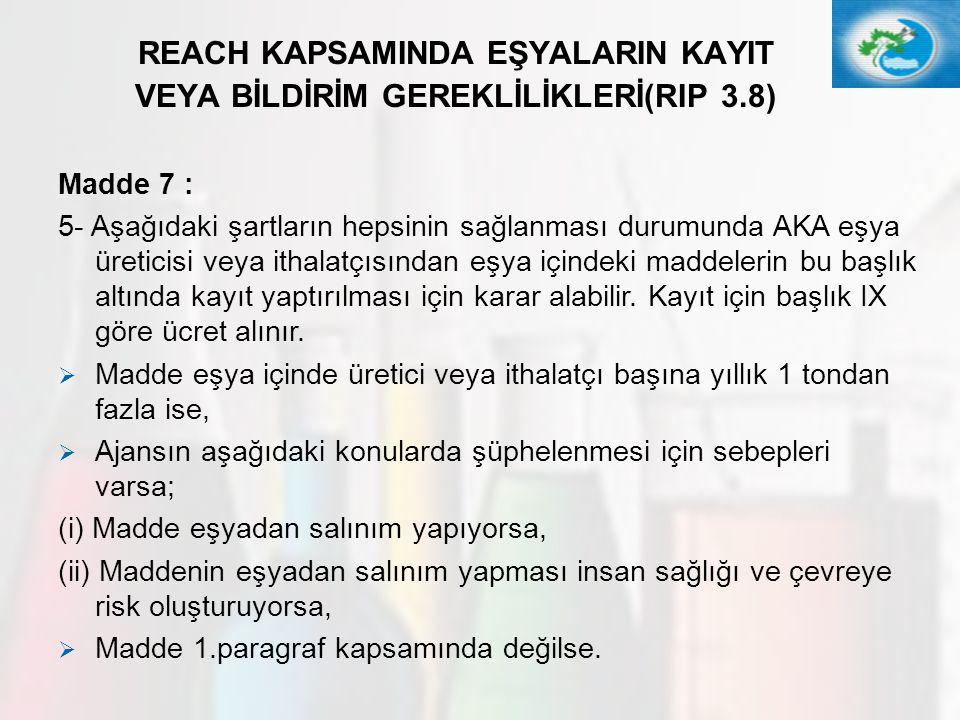 33 REACH KAPSAMINDA EŞYALARIN KAYIT VEYA BİLDİRİM GEREKLİLİKLERİ(RIP 3.8) Madde 7 : 5- Aşağıdaki şartların hepsinin sağlanması durumunda AKA eşya üret