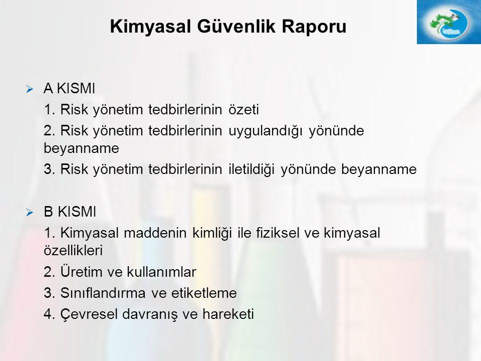 35 Kimyasal Güvenlik Raporu  A KISMI 1. Risk yönetim tedbirlerinin özeti 2. Risk yönetim tedbirlerinin uygulandığı yönünde beyanname 3. Risk yönetim