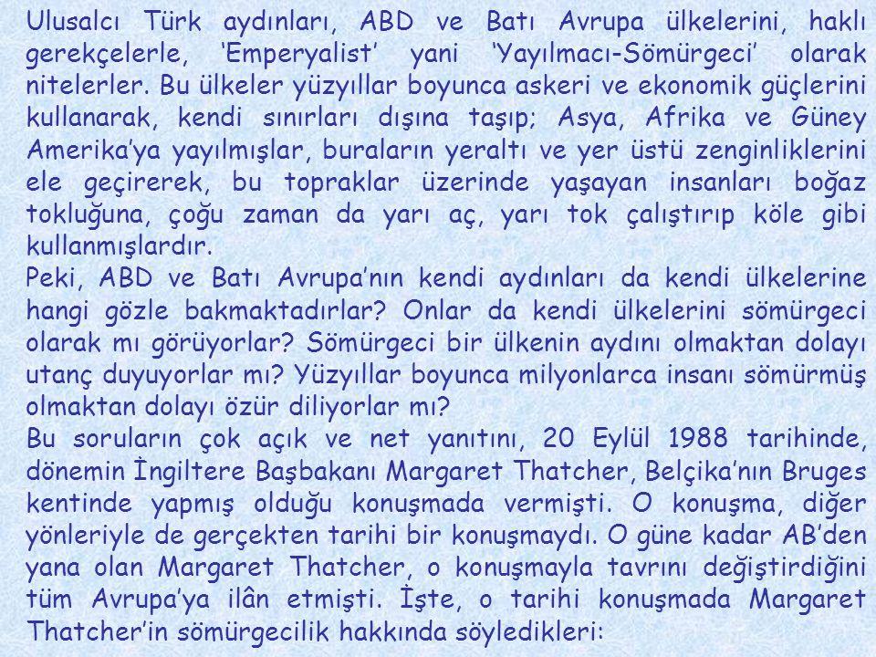 Ulusalcı Türk aydınları, ABD ve Batı Avrupa ülkelerini, haklı gerekçelerle, 'Emperyalist' yani 'Yayılmacı-Sömürgeci' olarak nitelerler. Bu ülkeler yüz