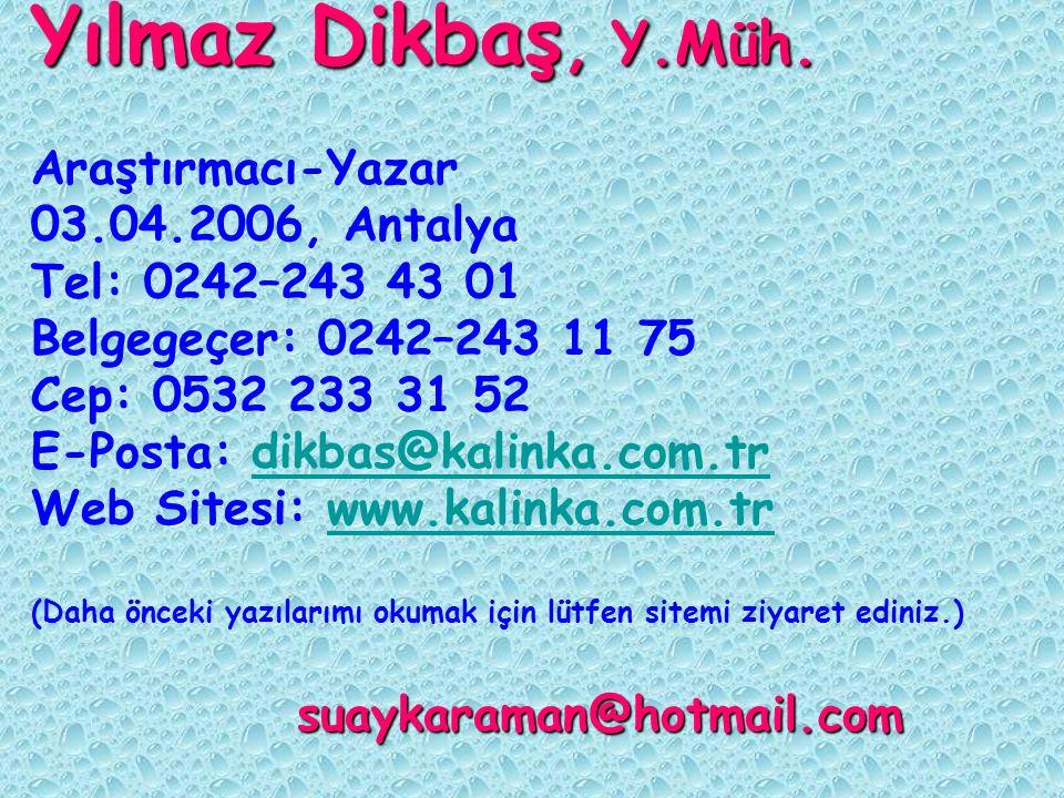 Yılmaz Dikbaş, Y.Müh. Araştırmacı-Yazar 03.04.2006, Antalya Tel: 0242–243 43 01 Belgegeçer: 0242–243 11 75 Cep: 0532 233 31 52 E-Posta: dikbas@kalinka