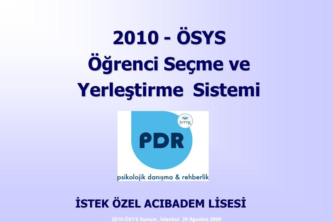 2010-ÖSYS Sunum, İstanbul 29 Ağustos 2009 2010 - ÖSYS Öğrenci Seçme ve Yerleştirme Sistemi İSTEK ÖZEL ACIBADEM LİSESİ