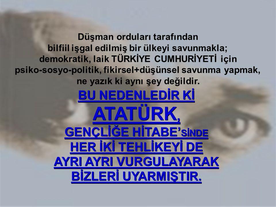 Düşman orduları tarafından bilfiil işgal edilmiş bir ülkeyi savunmakla; demokratik, laik TÜRKİYE CUMHURİYETİ için psiko-sosyo-politik, fikirsel+düşüns