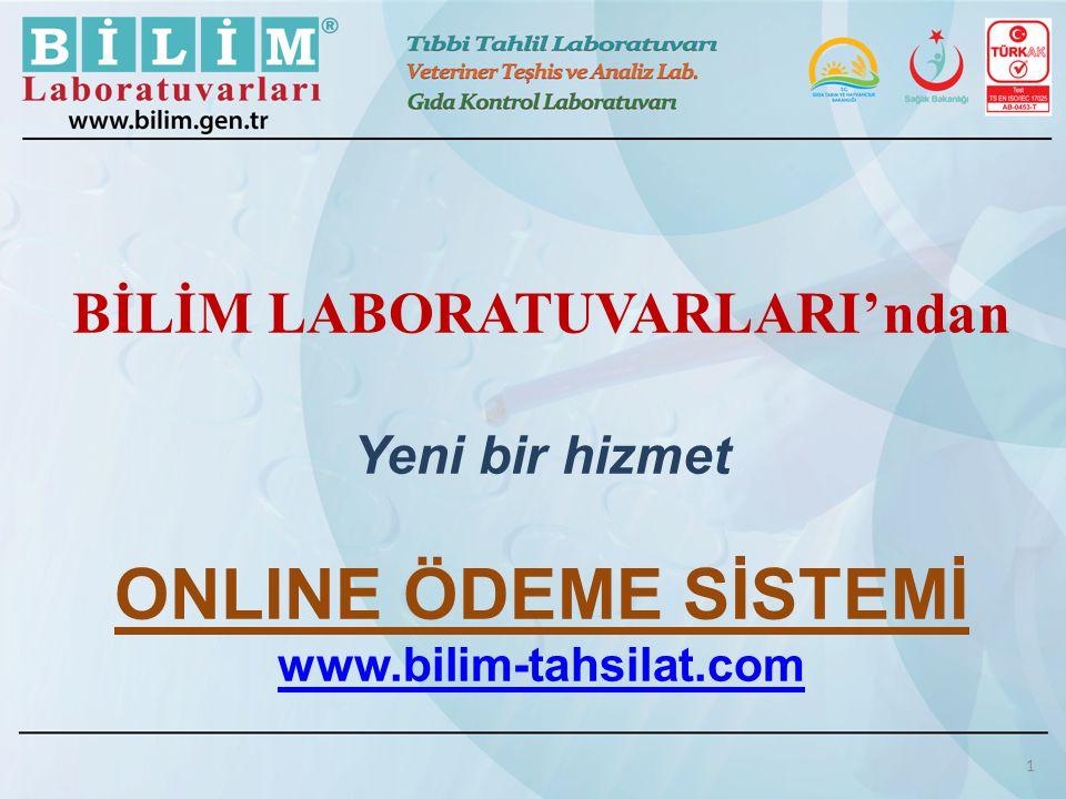 BİLİM LABORATUVARLARI'ndan Yeni bir hizmet ONLINE ÖDEME SİSTEMİ www.bilim-tahsilat.com www.bilim-tahsilat.com 1