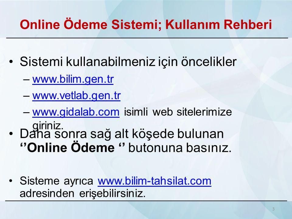 Online Ödeme Sistemi; Kullanım Rehberi •Sistemi kullanabilmeniz için öncelikler –www.bilim.gen.trwww.bilim.gen.tr –www.vetlab.gen.trwww.vetlab.gen.tr
