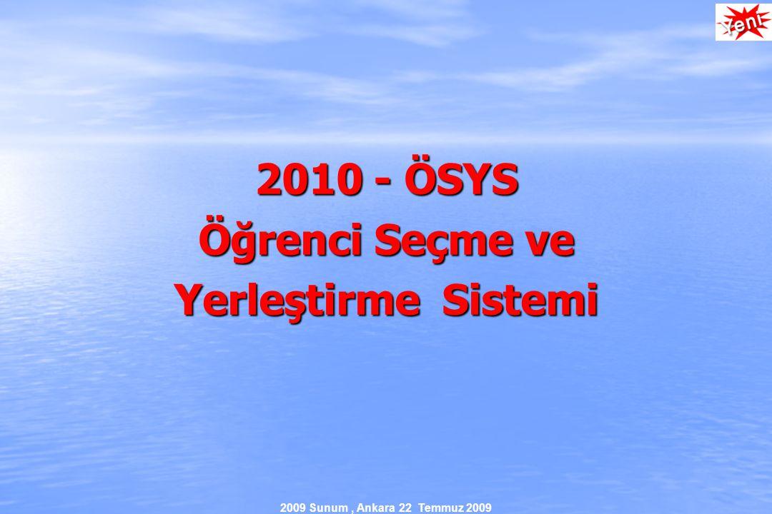 2009 Sunum, Ankara 22 Temmuz 2009 2010 - ÖSYS Öğrenci Seçme ve Yerleştirme Sistemi