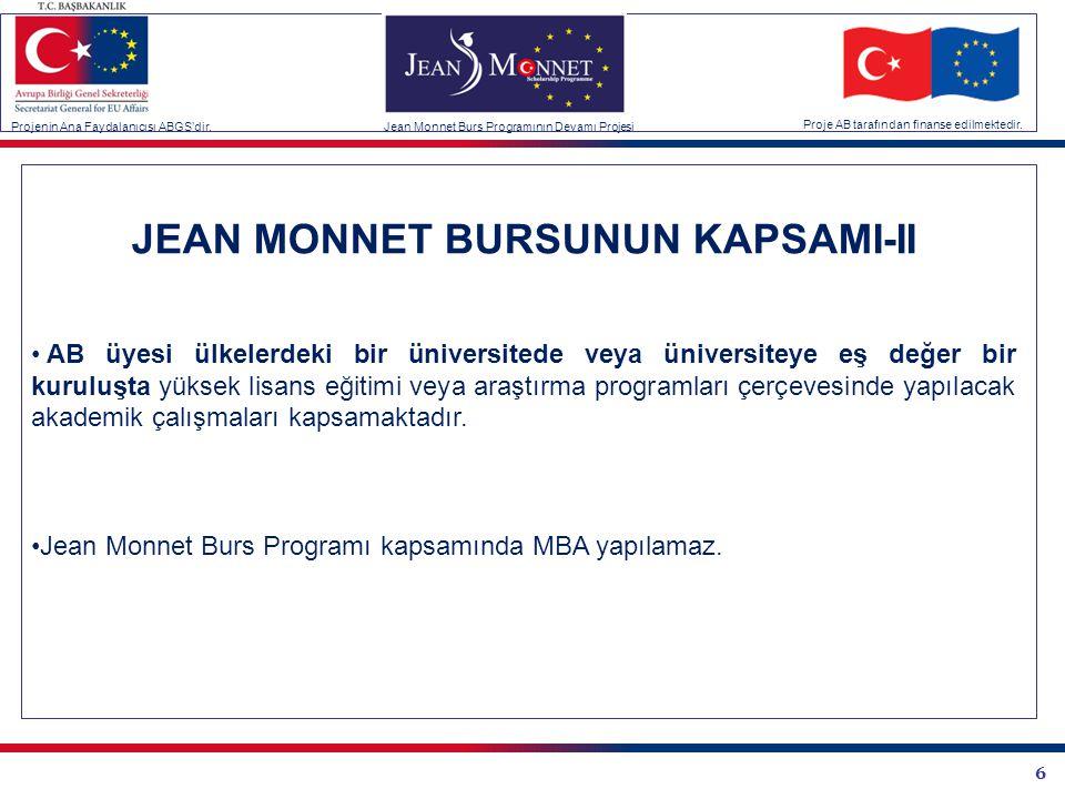 6 JEAN MONNET BURSUNUN KAPSAMI-II • AB üyesi ülkelerdeki bir üniversitede veya üniversiteye eş değer bir kuruluşta yüksek lisans eğitimi veya araştırm