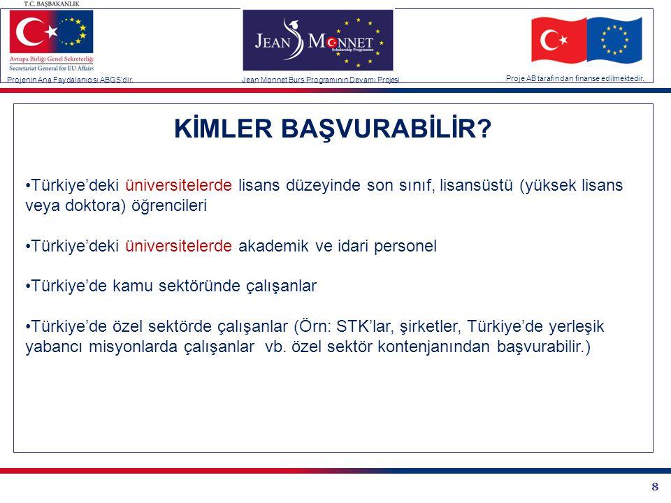 8 KİMLER BAŞVURABİLİR? Projenin Ana Faydalanıcısı ABGS'dir.Jean Monnet Burs Programının Devamı Projesi Proje AB tarafından finanse edilmektedir. •Türk