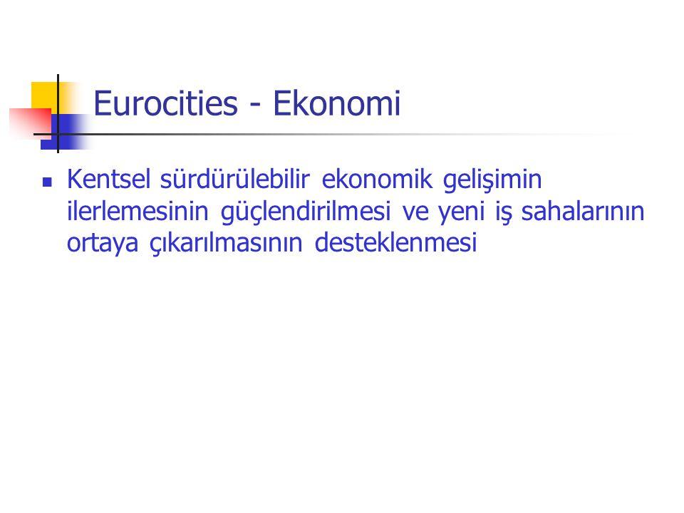 Eurocities - Ekonomi  Kentsel sürdürülebilir ekonomik gelişimin ilerlemesinin güçlendirilmesi ve yeni iş sahalarının ortaya çıkarılmasının desteklenm