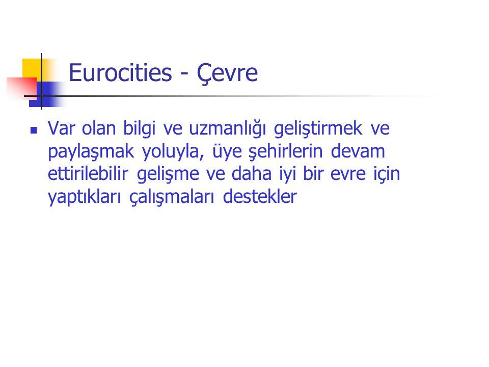 Eurocities - Çevre  Var olan bilgi ve uzmanlığı geliştirmek ve paylaşmak yoluyla, üye şehirlerin devam ettirilebilir gelişme ve daha iyi bir evre içi