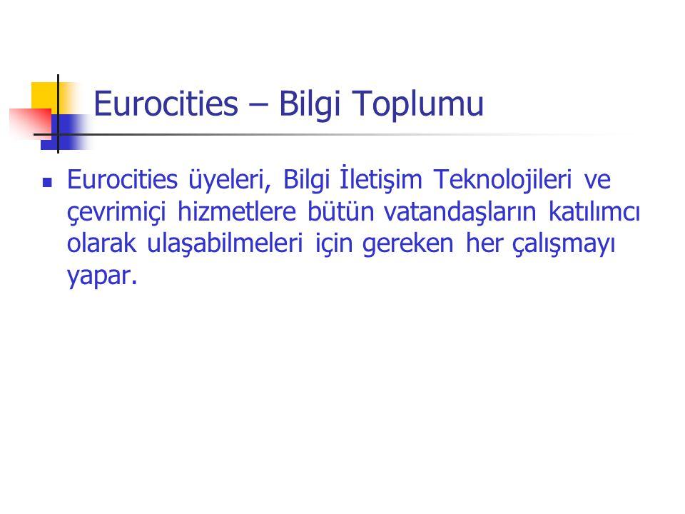 Eurocities – Bilgi Toplumu  Eurocities üyeleri, Bilgi İletişim Teknolojileri ve çevrimiçi hizmetlere bütün vatandaşların katılımcı olarak ulaşabilmel