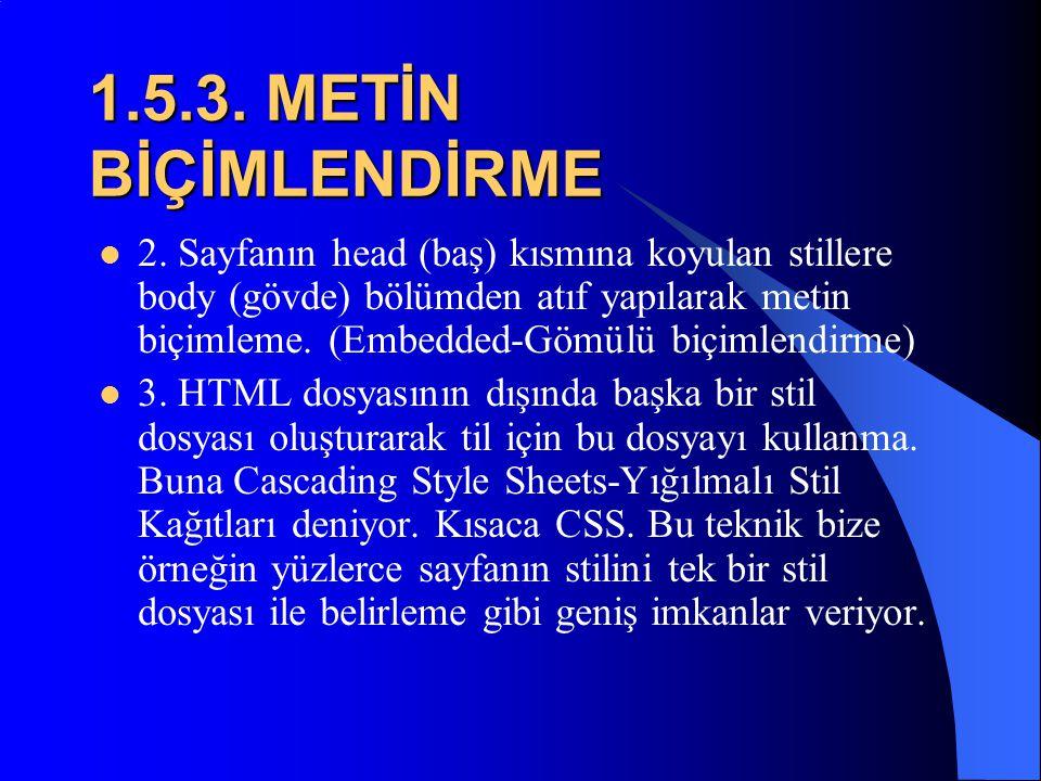 1.5.2. METİN BİÇİMLENDİRME  HTML'de metin stillerini üç şekilde belirleyebiliriz:  1. Düzenlemek istediğimiz metnin hemen önüne koyacağımız bir etik