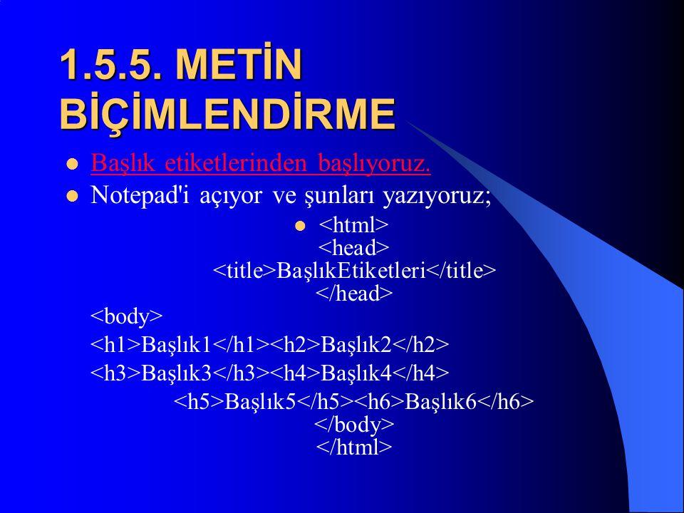 1.5.4. METİN BİÇİMLENDİRME  Birinci metotta her metin için ayrı ayrı stil belirtirken ikinci ve üçüncü metodlarda stil bir defa belirleniyor ve bu st