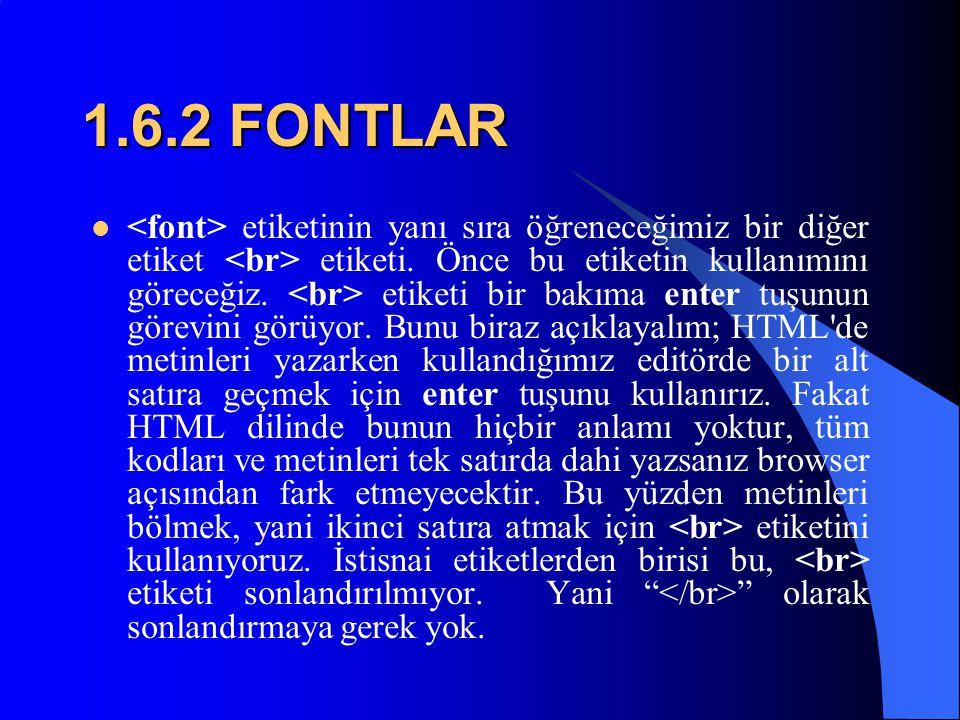 1.6.1. FONTLAR  Bunlara font etiketinin parametreleri deniyor.