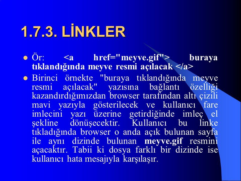 1.7.2. LİNKLER  Şimdi aşağıdaki örnekleri birlikte inceleyelim, fakat öncelikle bir kuralı belirtelim;... etiketi arasına yazdığımız yazılar bağlantı