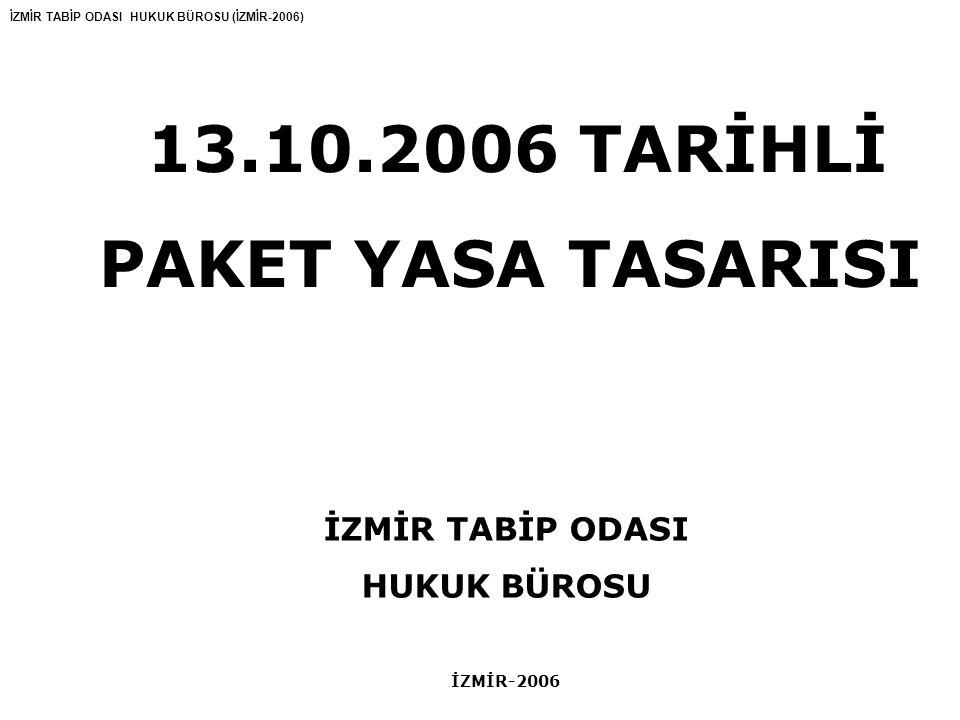 İZMİR TABİP ODASI HUKUK BÜROSU (İZMİR-2006) 13.10.2006 TARİHLİ PAKET YASA TASARISI İZMİR TABİP ODASI HUKUK BÜROSU İZMİR-2006