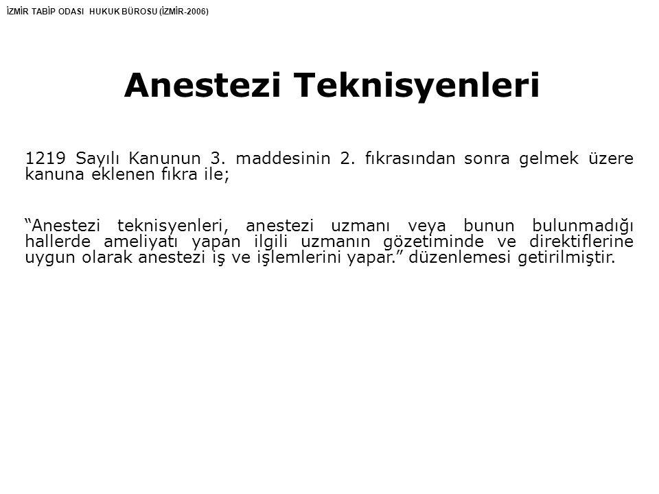 İZMİR TABİP ODASI HUKUK BÜROSU (İZMİR-2006) Anestezi Teknisyenleri 1219 Sayılı Kanunun 3.