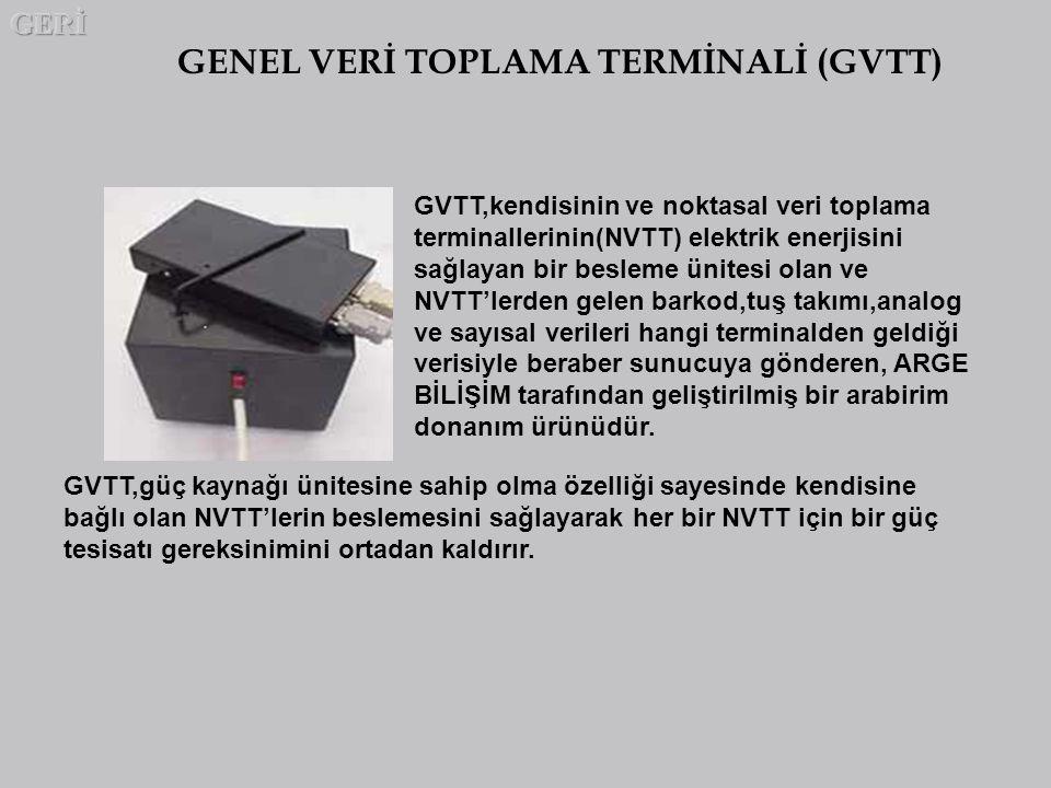 GENEL VERİ TOPLAMA TERMİNALİ (GVTT) GVTT,kendisinin ve noktasal veri toplama terminallerinin(NVTT) elektrik enerjisini sağlayan bir besleme ünitesi ol