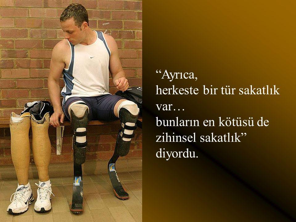 """""""ben sakat değilim, sadece ayaklarım yok"""