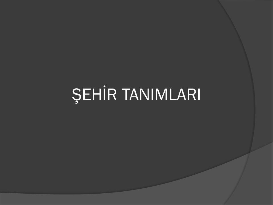 ŞEHİR TANIMLARI