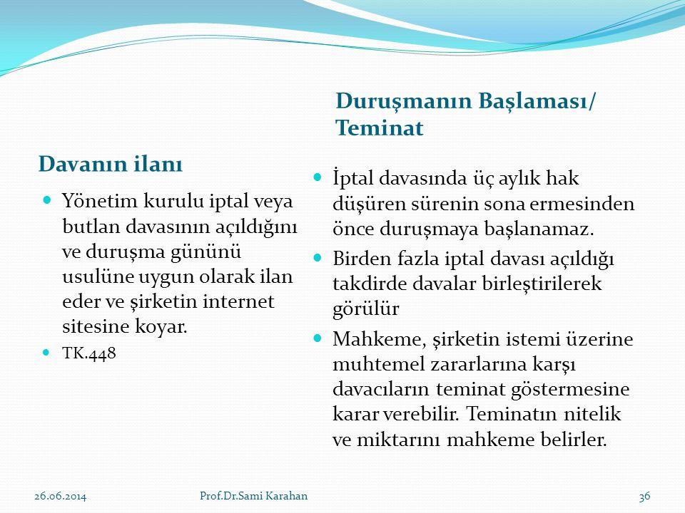 Davanın ilanı Duruşmanın Başlaması/ Teminat  Yönetim kurulu iptal veya butlan davasının açıldığını ve duruşma gününü usulüne uygun olarak ilan eder ve şirketin internet sitesine koyar.