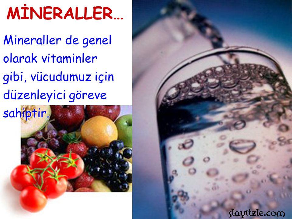 MİNERALLER… Mineraller de genel olarak vitaminler gibi, vücudumuz için düzenleyici göreve sahiptir.