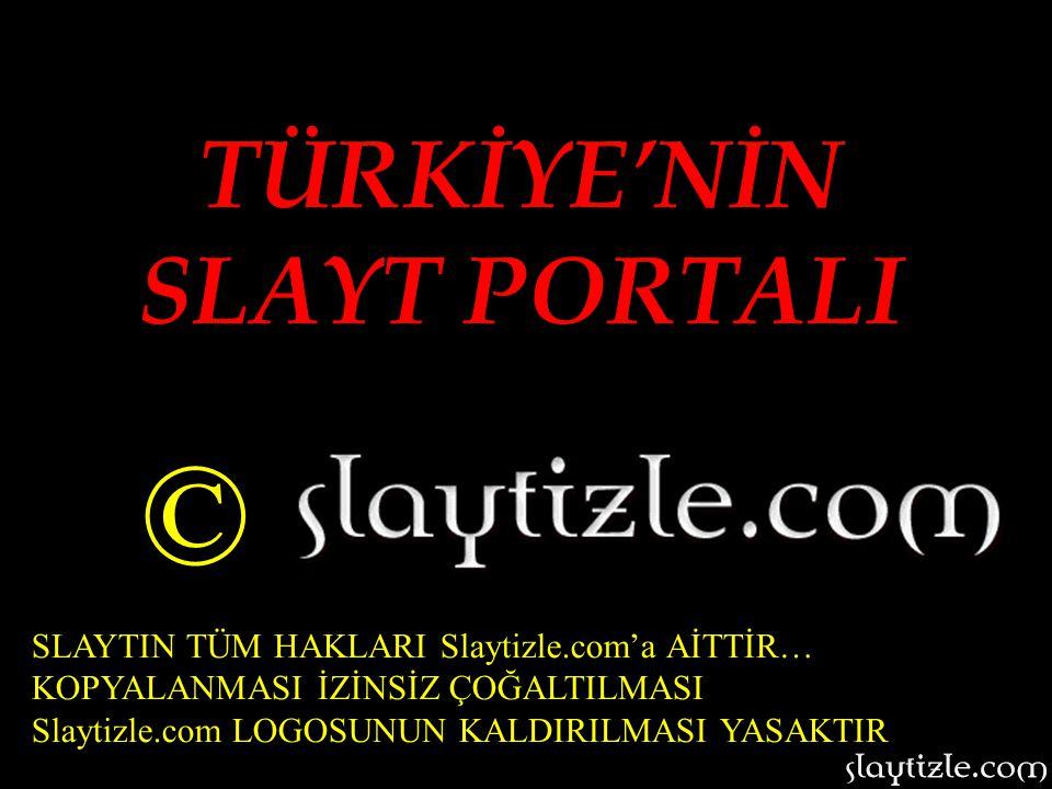 TÜRKİYE'NİN SLAYT PORTALI SLAYTIN TÜM HAKLARI Slaytizle.com'a AİTTİR… KOPYALANMASI İZİNSİZ ÇOĞALTILMASI Slaytizle.com LOGOSUNUN KALDIRILMASI YASAKTIR ©
