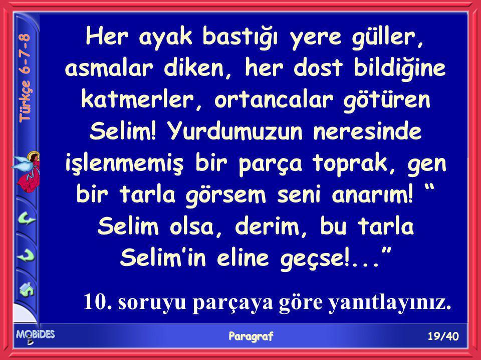 19/40 Paragraf Her ayak bastığı yere güller, asmalar diken, her dost bildiğine katmerler, ortancalar götüren Selim.