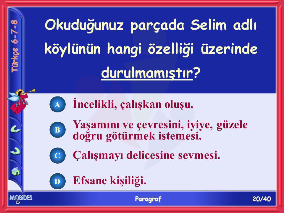 20/40 Paragraf Okuduğunuz parçada Selim adlı köylünün hangi özelliği üzerinde durulmamıştır.