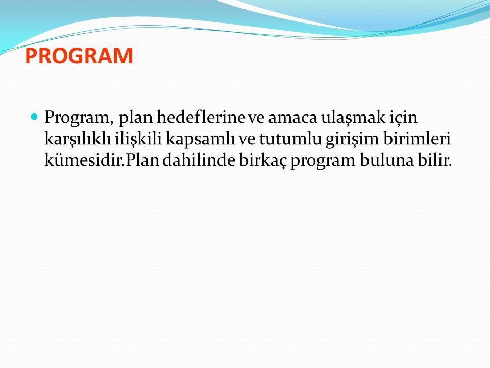 PROGRAM  Program, plan hedeflerine ve amaca ulaşmak için karşılıklı ilişkili kapsamlı ve tutumlu girişim birimleri kümesidir.Plan dahilinde birkaç program buluna bilir.