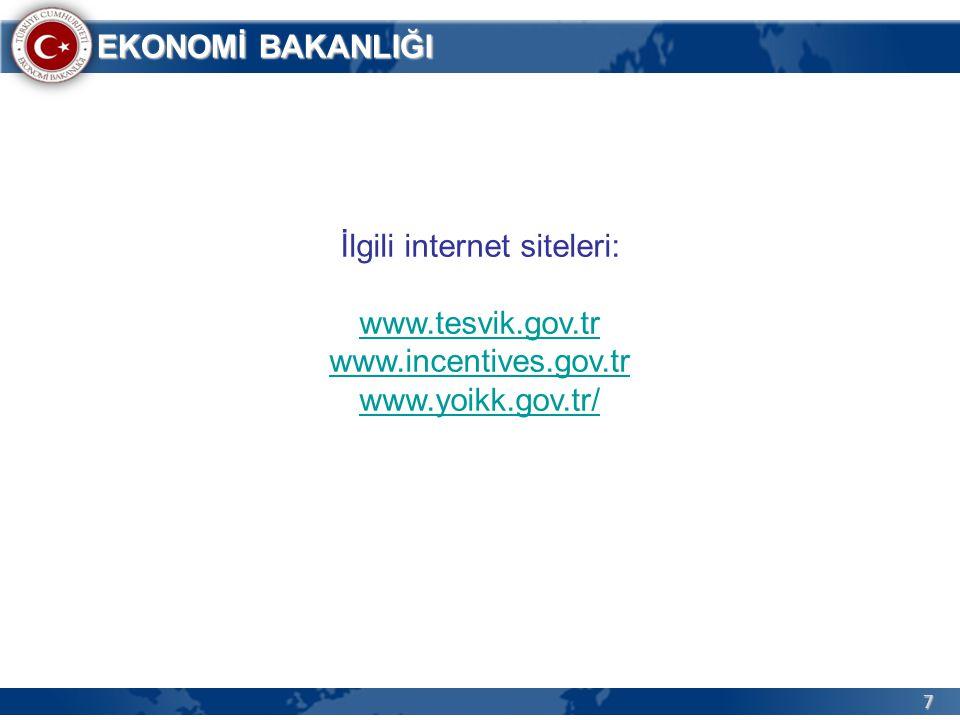 7 EKONOMİ BAKANLIĞI İlgili internet siteleri: www.tesvik.gov.tr www.incentives.gov.tr www.yoikk.gov.tr/