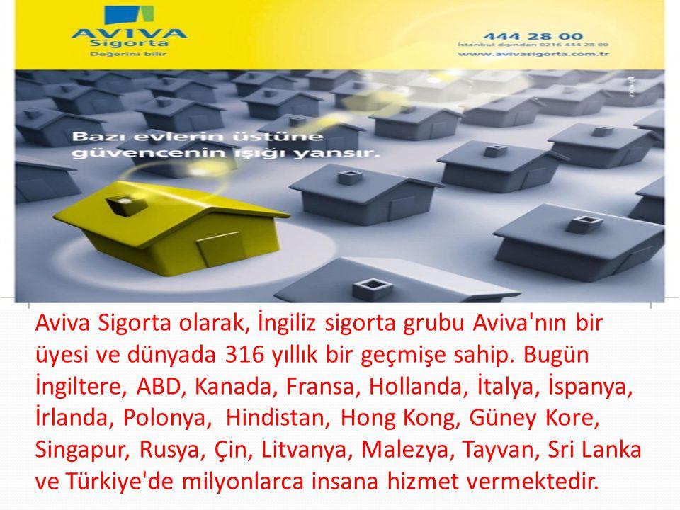 Aviva Sigorta olarak, İngiliz sigorta grubu Aviva'nın bir üyesi ve dünyada 316 yıllık bir geçmişe sahip. Bugün İngiltere, ABD, Kanada, Fransa, Holland