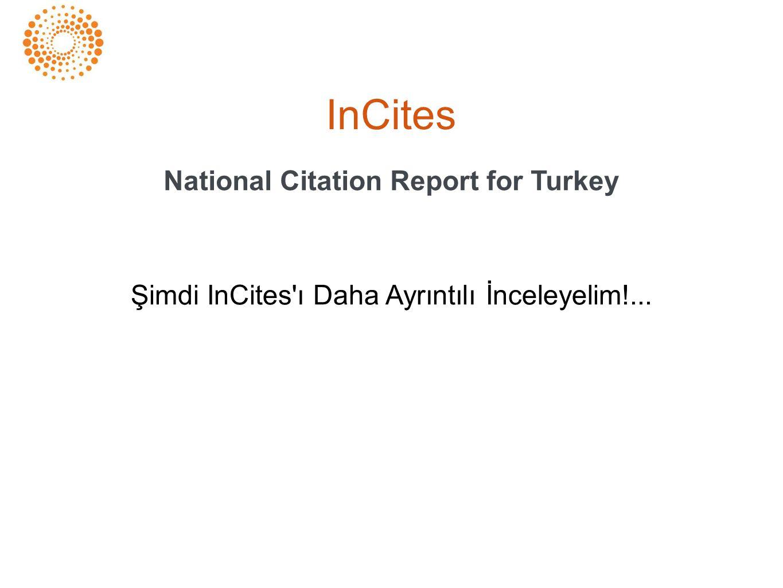 InCites National Citation Report for Turkey Şimdi InCites ı Daha Ayrıntılı İnceleyelim!...
