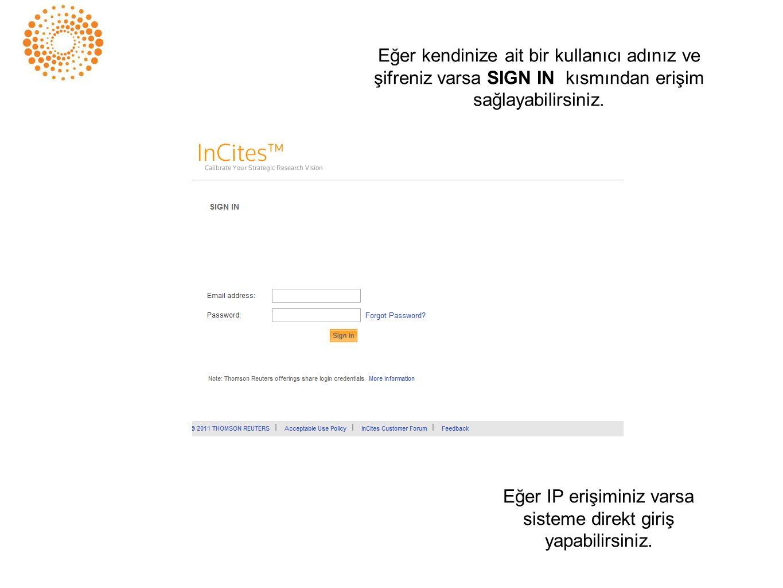 Eğer IP erişiminiz varsa sisteme direkt giriş yapabilirsiniz. Eğer kendinize ait bir kullanıcı adınız ve şifreniz varsa SIGN IN kısmından erişim sağla