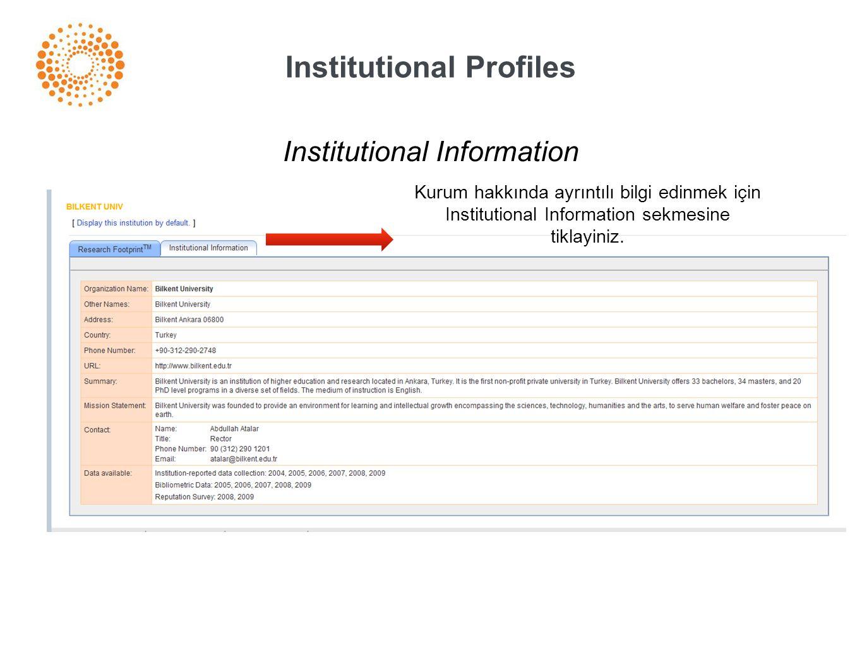 Institutional Profiles Institutional Information Kurum hakkında ayrıntılı bilgi edinmek için Institutional Information sekmesine tiklayiniz.