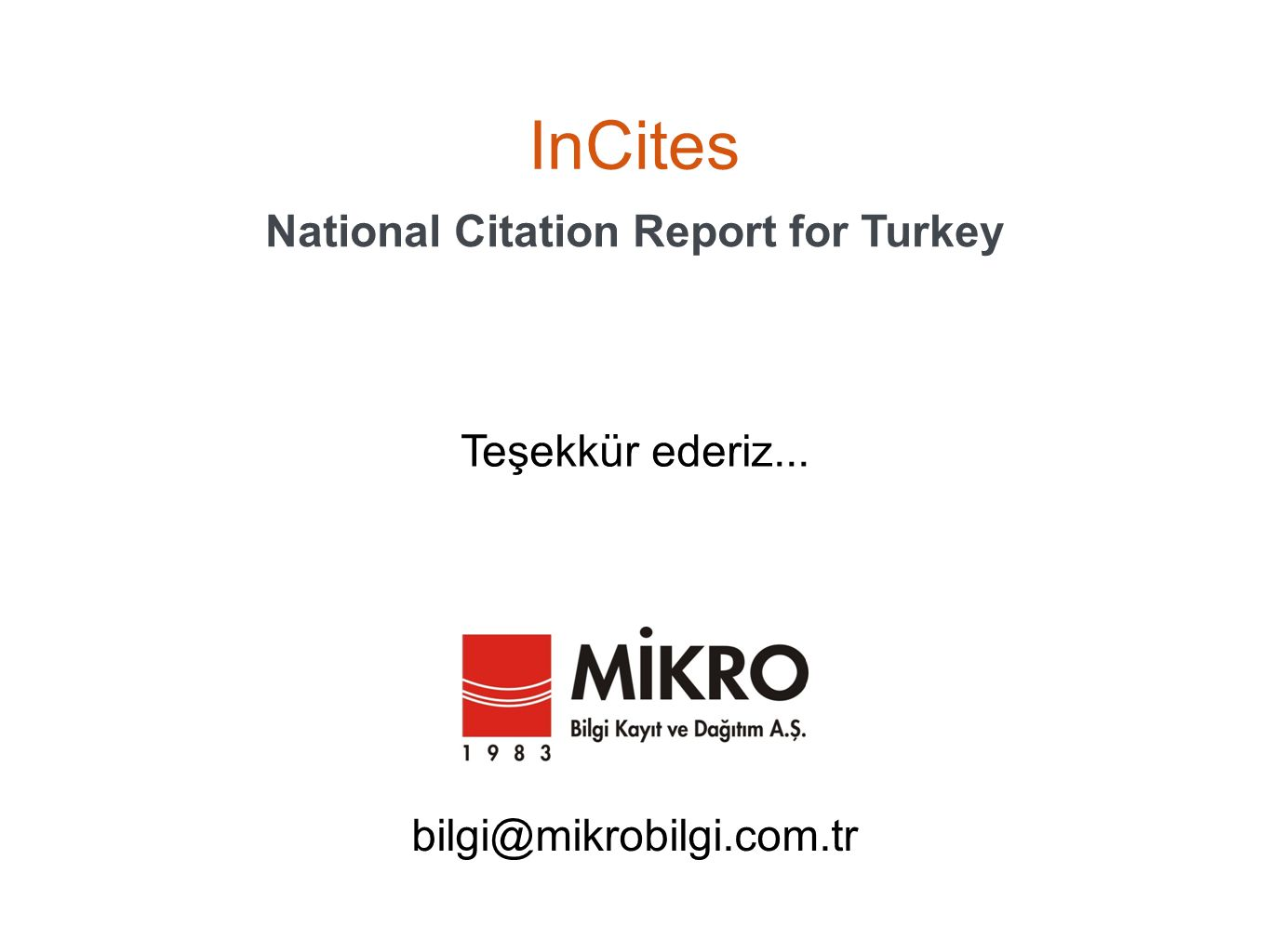 InCites National Citation Report for Turkey Teşekkür ederiz... bilgi@mikrobilgi.com.tr