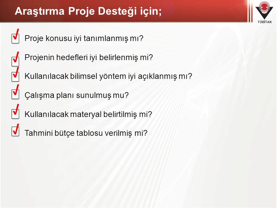 TÜBİTAK Araştırma Proje Desteği için; Proje konusu iyi tanımlanmış mı? Projenin hedefleri iyi belirlenmiş mi? Kullanılacak bilimsel yöntem iyi açıklan