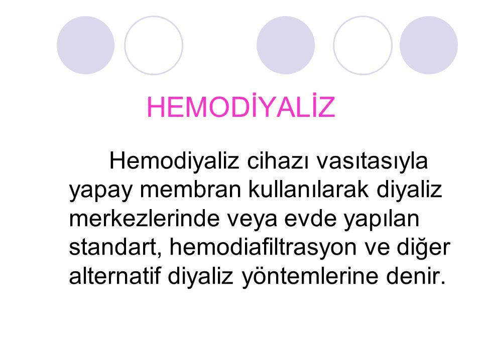 HEMODİYALİZ Hemodiyaliz cihazı vasıtasıyla yapay membran kullanılarak diyaliz merkezlerinde veya evde yapılan standart, hemodiafiltrasyon ve diğer alt