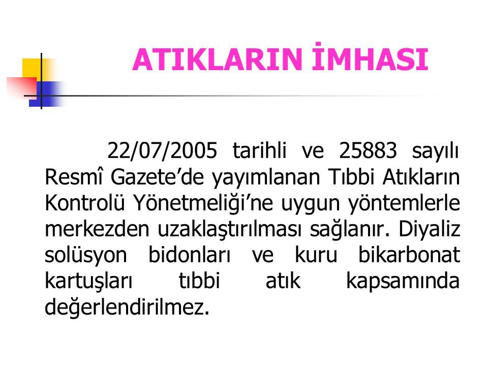 ATIKLARIN İMHASI 22/07/2005 tarihli ve 25883 sayılı Resmî Gazete'de yayımlanan Tıbbi Atıkların Kontrolü Yönetmeliği'ne uygun yöntemlerle merkezden uza