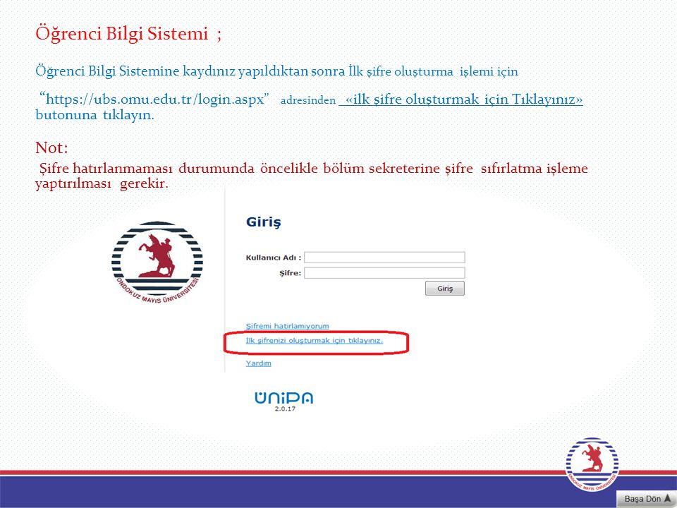 """Öğrenci Bilgi Sistemi ; Öğrenci Bilgi Sistemine kaydınız yapıldıktan sonra İlk şifre oluşturma işlemi için """" https://ubs.omu.edu.tr/login.aspx"""" adresi"""
