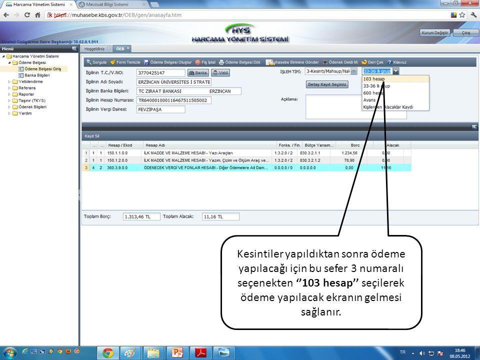 Kesintiler yapıldıktan sonra ödeme yapılacağı için bu sefer 3 numaralı seçenekten ''103 hesap'' seçilerek ödeme yapılacak ekranın gelmesi sağlanır.