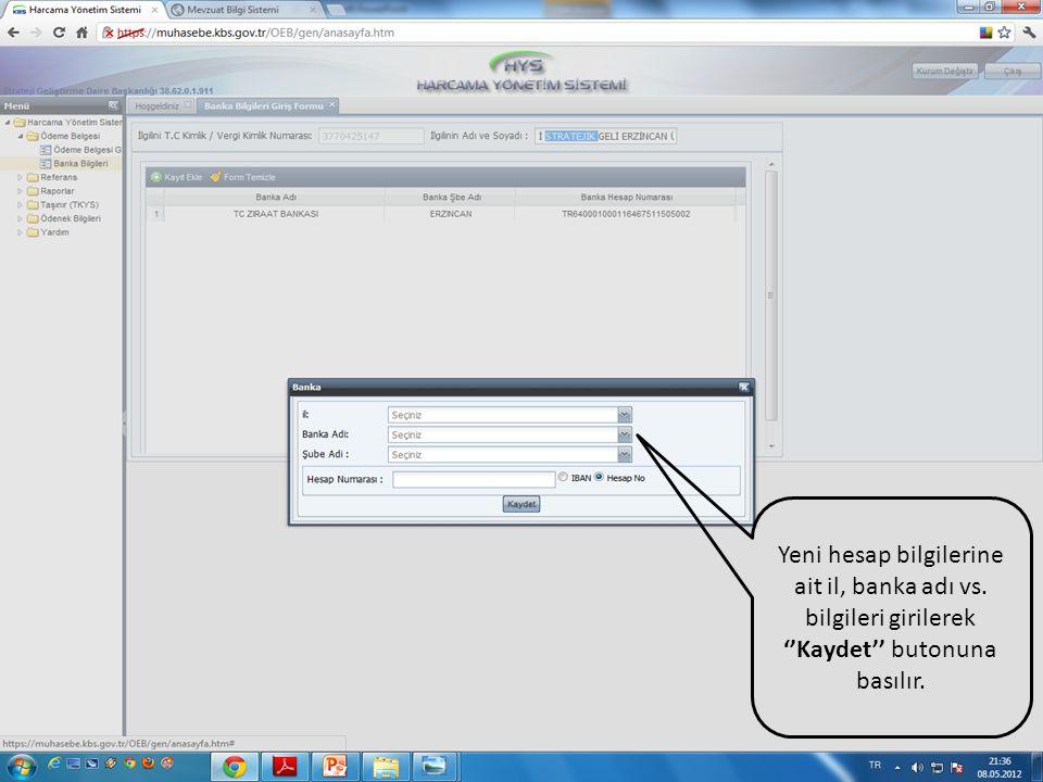 Yeni hesap bilgilerine ait il, banka adı vs. bilgileri girilerek ''Kaydet'' butonuna basılır.