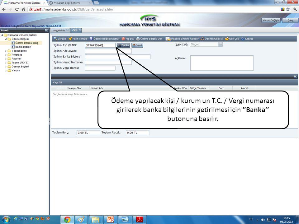 Ödeme yapılacak kişi / kurum un T.C. / Vergi numarası girilerek banka bilgilerinin getirilmesi için ''Banka'' butonuna basılır.