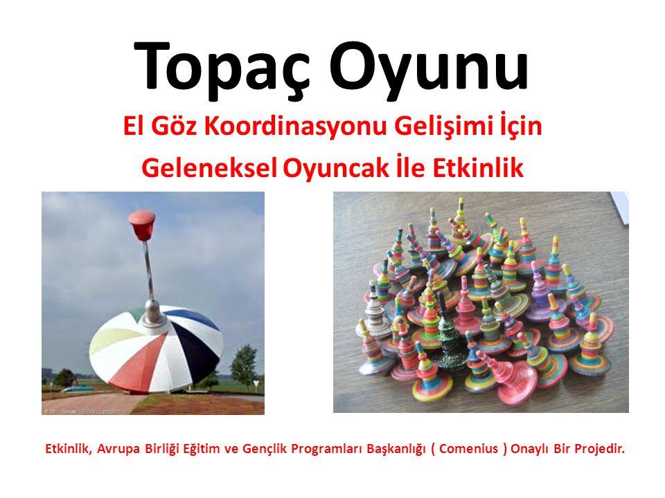 Topaç Oyunu El Göz Koordinasyonu Gelişimi İçin Geleneksel Oyuncak İle Etkinlik Etkinlik, Avrupa Birliği Eğitim ve Gençlik Programları Başkanlığı ( Com
