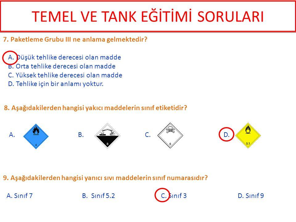 9. Aşağıdakilerden hangisi yanıcı sıvı maddelerin sınıf numarasıdır? A. Sınıf 7 B. Sınıf 5.2 C. Sınıf 3 D. Sınıf 9 7. Paketleme Grubu III ne anlama ge