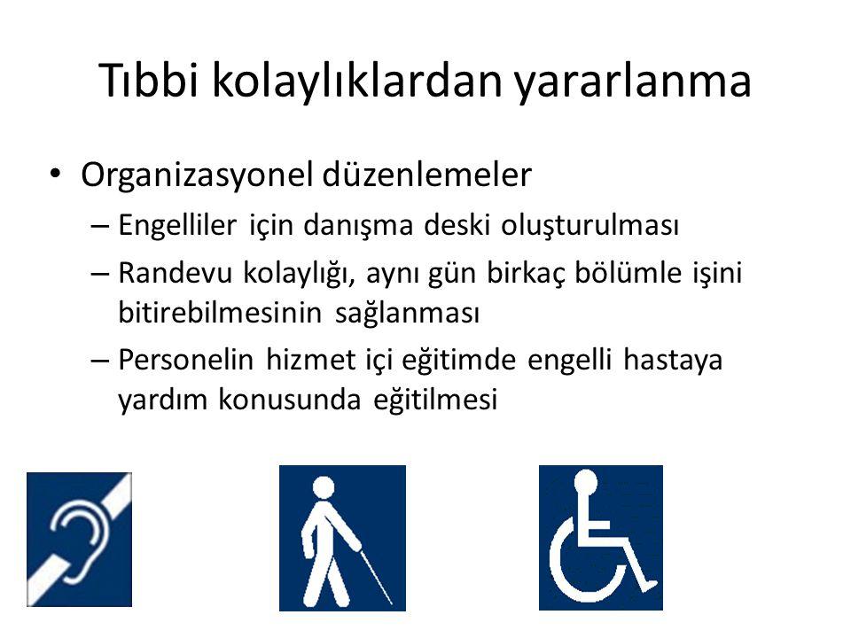 Tıbbi kolaylıklardan yararlanma • Organizasyonel düzenlemeler – Engelliler için danışma deski oluşturulması – Randevu kolaylığı, aynı gün birkaç bölüm