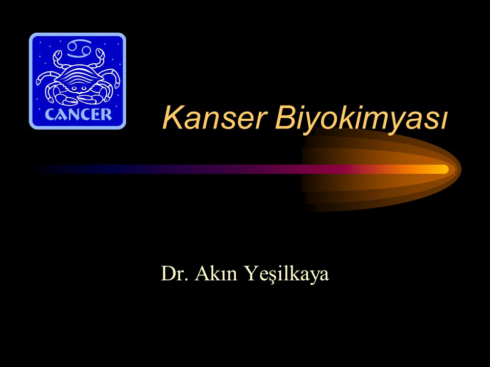 Kanser Biyokimyası Dr. Akın Yeşilkaya