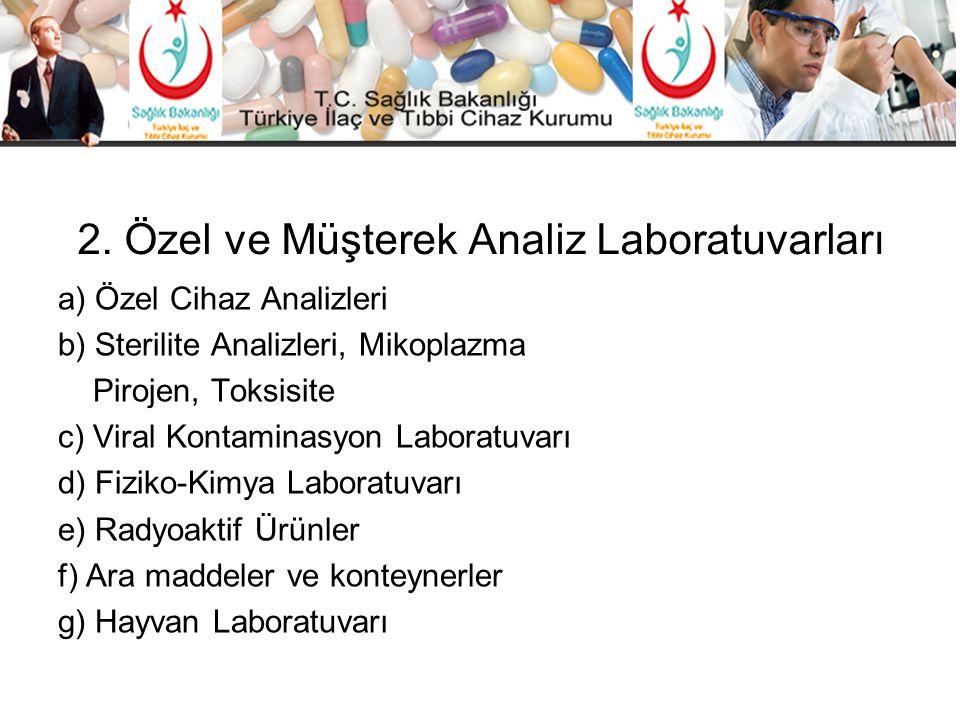 2. Özel ve Müşterek Analiz Laboratuvarları a) Özel Cihaz Analizleri b) Sterilite Analizleri, Mikoplazma Pirojen, Toksisite c) Viral Kontaminasyon Labo