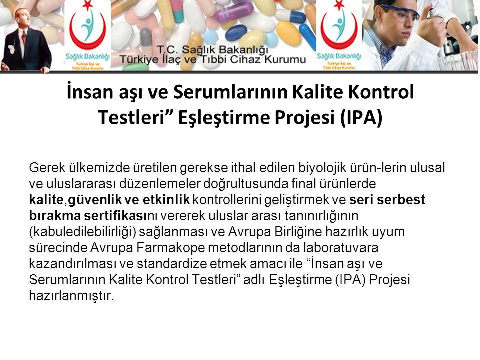 """İnsan aşı ve Serumlarının Kalite Kontrol Testleri"""" Eşleştirme Projesi (IPA) Gerek ülkemizde üretilen gerekse ithal edilen biyolojik ürün-lerin ulusal"""